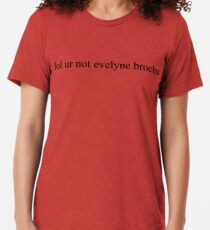 lol ur not evelyne brochu Tri-blend T-Shirt