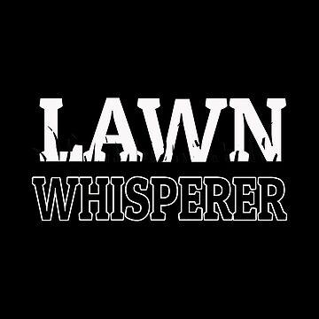 Lawn Whisperer A Gardener's Spring Gardening Gift by Vroomie