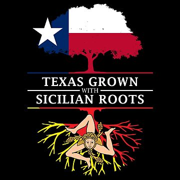 Texan Grown with Sicilian Roots by ockshirts