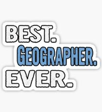 Best. Geographer. Ever. - Cool Gift Idea Sticker