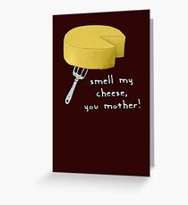 Smell my cheese you mother! Greeting Card