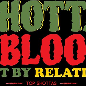Top Shottas by Datblastedboy