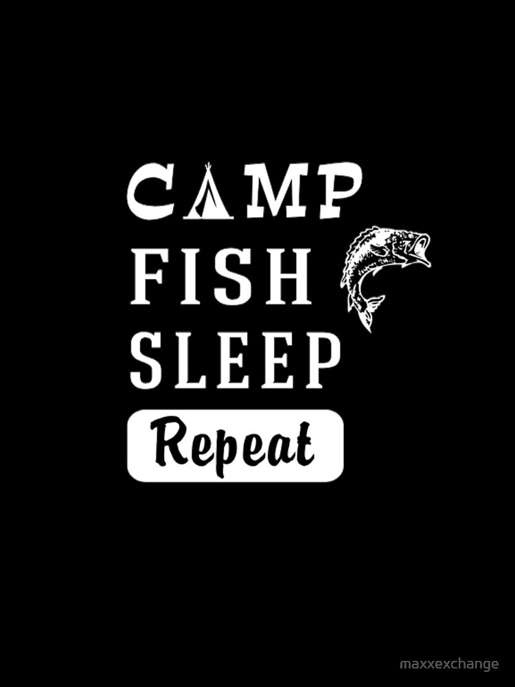 Camp, Fish, Sleep, Repeat. Men's Funny Gift. by maxxexchange