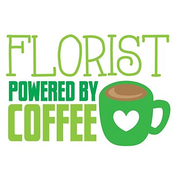 Florist powered by coffee by jazzydevil