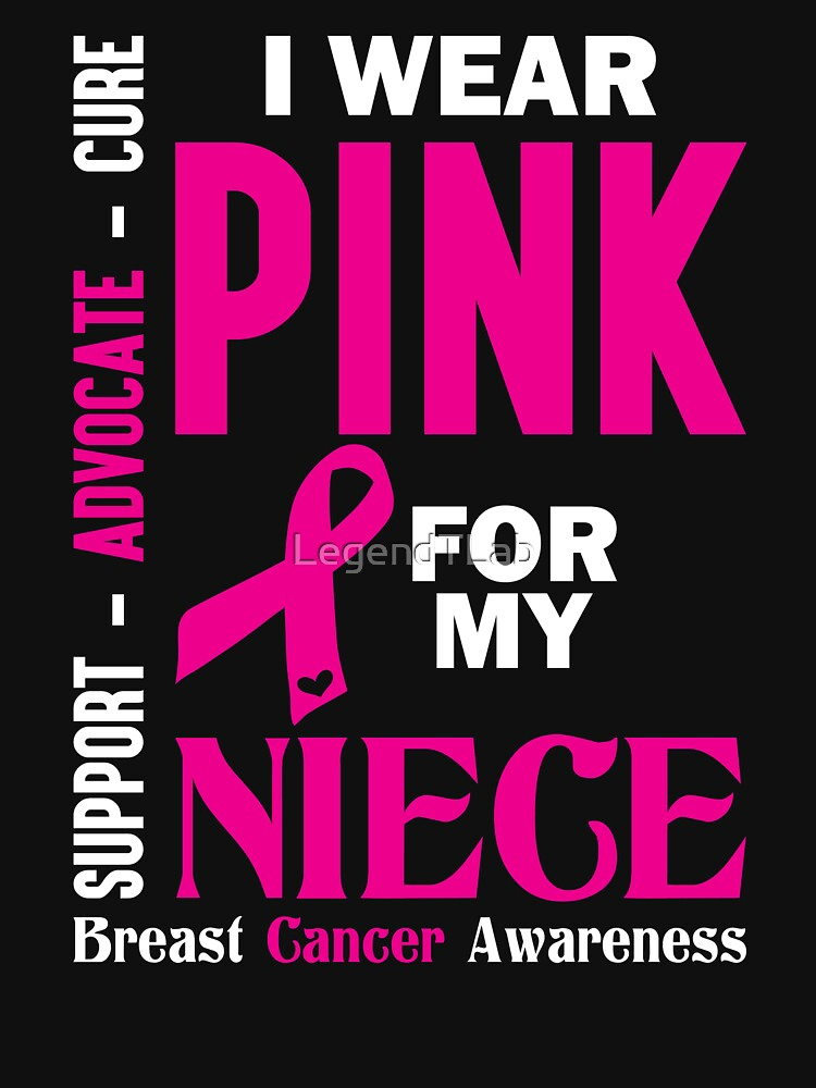 I Wear Pink For My Niece (Breast Cancer Awareness) by LegendTLab