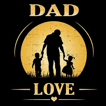 Dad love Fathers day son daughter Family daddy by we1000