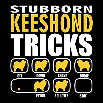 Stubborn Keeshond Dog Tricks Gift  by funnyguy