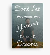 Don't Let Your Dreams Be Dreams Metal Print