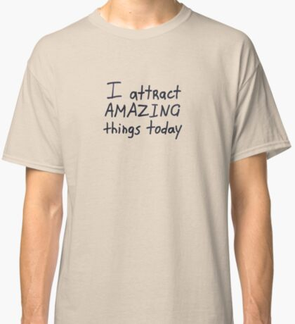 I attract amazing things today Classic T-Shirt