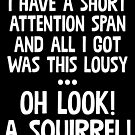 I Have A Short Attention Span And All I Got Was This Lousy Oh Look A Squirrel Gift  by Reutmor