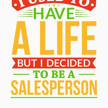 I Used To Have A Life But I Decided To Be A Salesperson Shirt by orangepieces