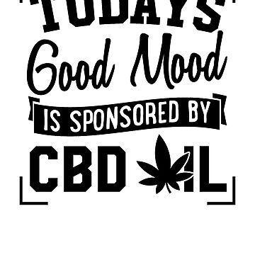Today's Good Mood Is Sponsored By CBD Oil by rockpapershirts