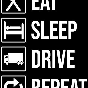 Eat Sleep Drive Repeat Truck Driver T-shirt by zcecmza