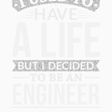 Used To Have A Life But I Decided To Be An Engineer Shirt by orangepieces