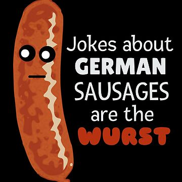 Jokes About German Sausages Are The Wurst Funn Sausage Pun by DogBoo