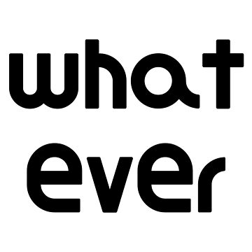 what ever Simple Funny Whatever Design by DogBoo