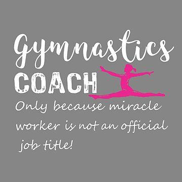 Fun Gymnastics Gymnastics Coach miracle worker gift designpsd by LGamble12345