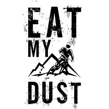 MTB Eat My Dust Mountain Biking by KanigMarketplac