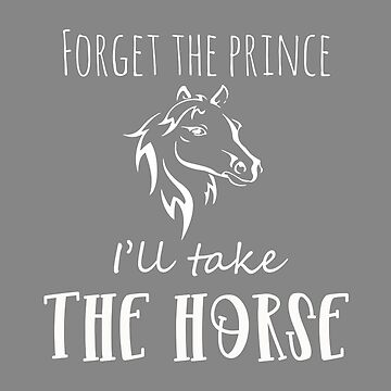 Forget the Prince Horse Love Girl Gift Design by LGamble12345