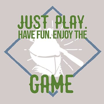 Just play. Have fun. Enjoy the Game  by Faba188