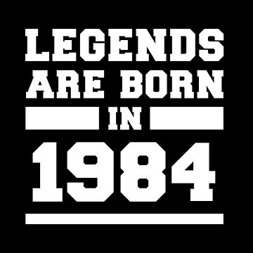 Legends Are Born In 1984 Birthday Gift by with-care