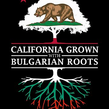 California Grown with Bulgarian Roots by ockshirts