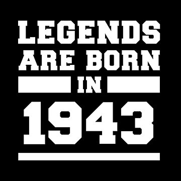 Legends Are Born In 1943 Birthday Gift by with-care