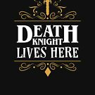 Death Knight Lives Here by pixeptional
