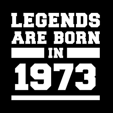 Legends Are Born In 1973 Birthday Gift by with-care
