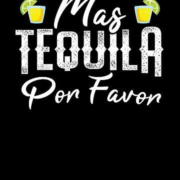 Mas Tequila Por Favor Cool Tequilla Lover Drinking  by allsortsmarket