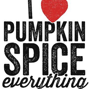 I Love Pumpkin Spice Everything T-Shirt Heart Fall Latte by 14thFloor