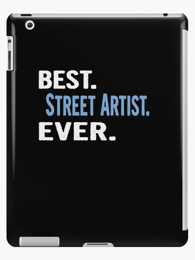 Best. Street Artist. Ever. - Cool Gift Idea von divawaddle
