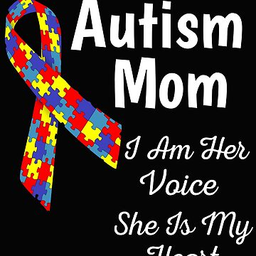 Autism Mom I Am Her Voice She Is My Heart by mikevdv2001