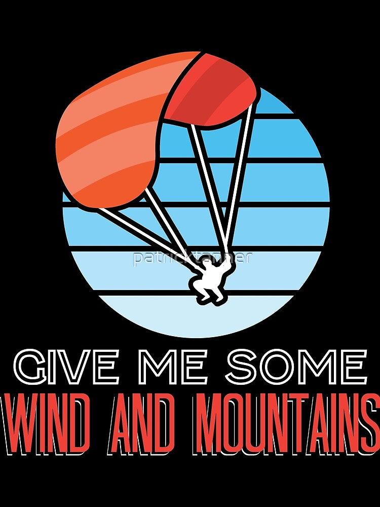 Paraglider Give Me Some Wind And Mountains by patricktanner