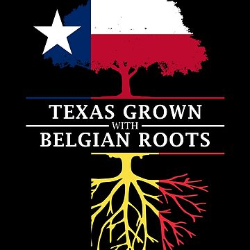 Texan Grown with Belgian Roots by ockshirts