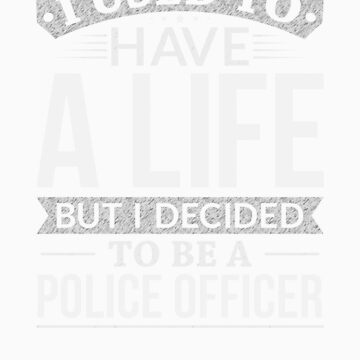 Used To Have A Life But I Decided To Be A Police Officer Shirt by orangepieces