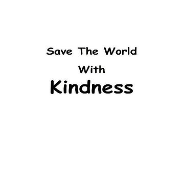 Save the World with Kindness by saleire
