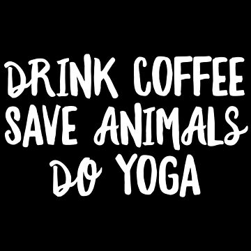 Drink Coffee Save Animals Do Yoga T-Shirt Women Funny by 14thFloor