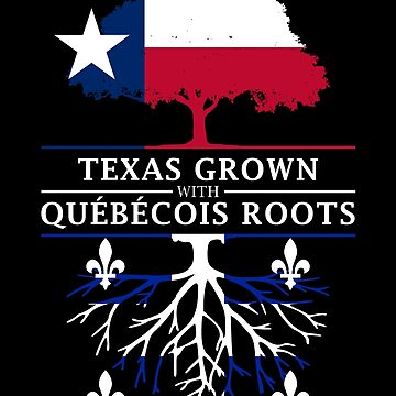 Texan Grown with Quebecois Roots by ockshirts