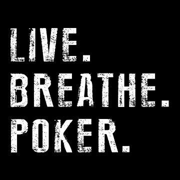 Live, Breathe, Poker by SmartStyle
