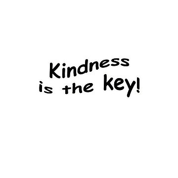 Kindness is the key! by saleire