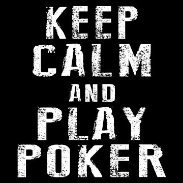 Keep Calm And Play Poker by SmartStyle