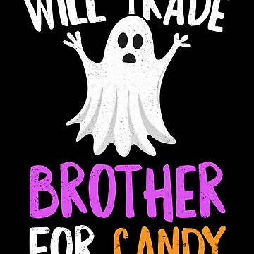 Will Trade Brother For Candy Halloween T-Shirt Sister Girls by 14thFloor
