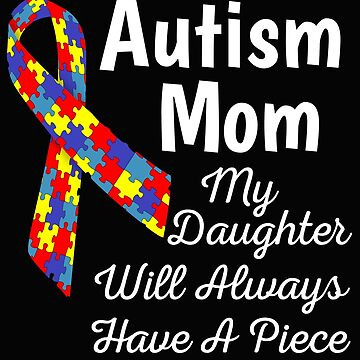 Autism Mom My Daughter Will Always Have A Part Of My Heart by mikevdv2001