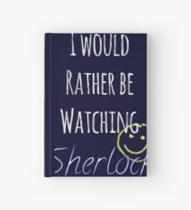 I Would Rather Be Watching Sherlock Hardcover Journal