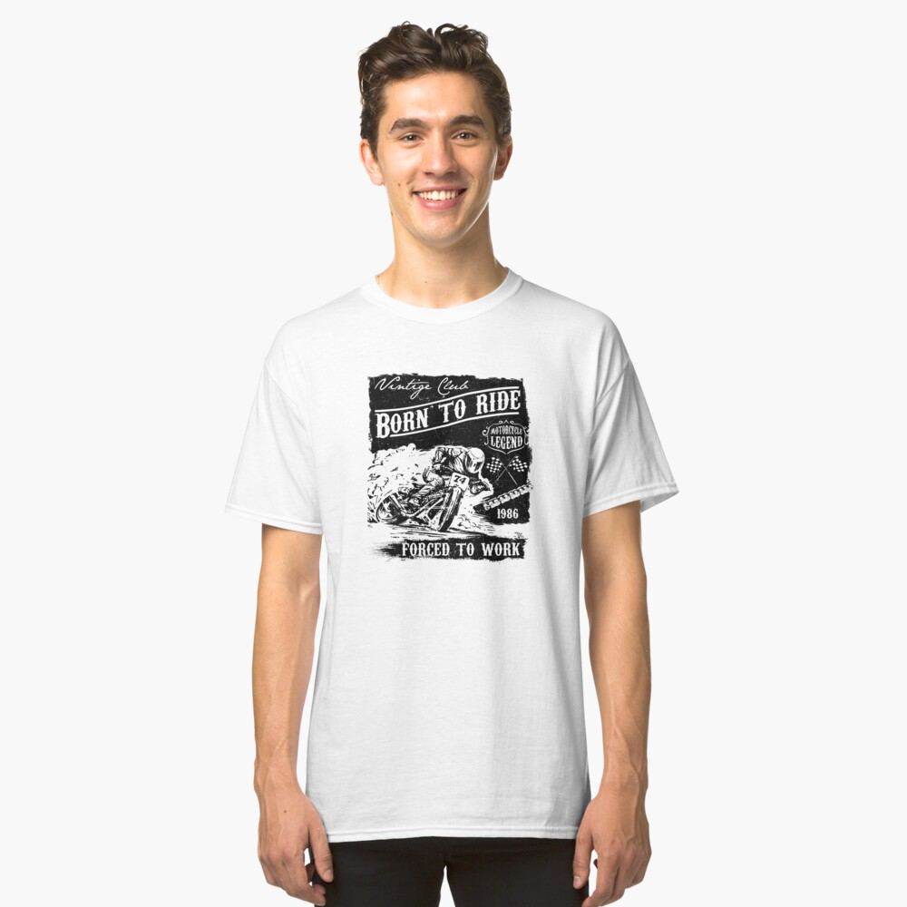 Born to Ride Forced to Work Classic T-Shirt
