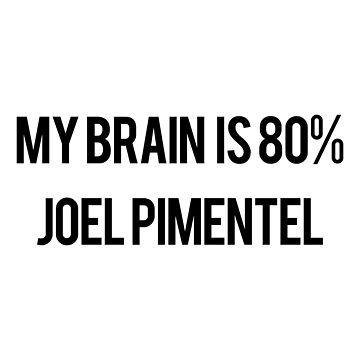 My Brain is 80% Joel Pimentel by amandamedeiros