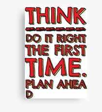 Think! Do it right and plan ahead... Canvas Print