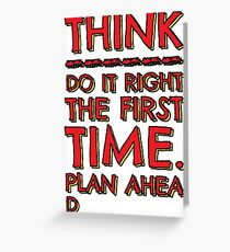 Think! Do it right and plan ahead... Greeting Card