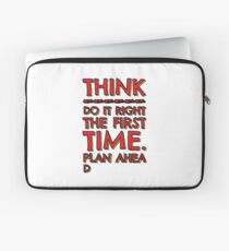 Think! Do it right and plan ahead... Laptop Sleeve